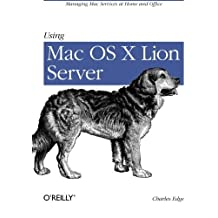 Using Mac OS X Lion Server: Managing Mac Services at Home and Office by Charles Edge (2012-03-30)