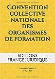 Convention collective nationale des organismes de formation: Version générée le 28 mai 2019...