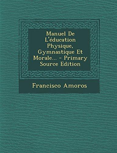 Manuel de L'Education Physique, Gymnastique Et Morale...