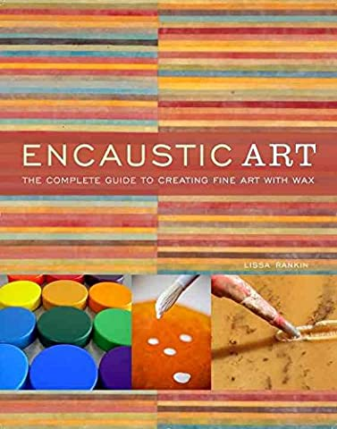 [(Encaustic Art : The Complete Guide to Creating Fine Art with Wax)] [By (author) Lissa Rankin] published on (September, 2010)