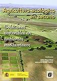 Agricultura ecológica en secano: soluciones sostenibles en a editado por Ministerio de Agricultura, Alimentación y Medio Ambiente. Se