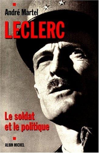 LECLERC. Le soldat et le politique