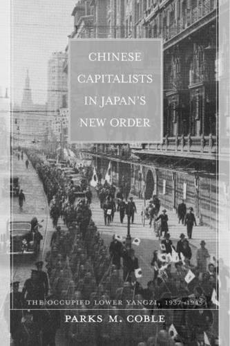 Chinese Capitalists in Japan's New Order: The Occupied Lower Yangzi, - Coble Parks