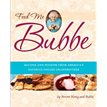 Feed Me Bubbe: Recipes and Wisdom from America's Favorite Online Grandmother (English Edition)