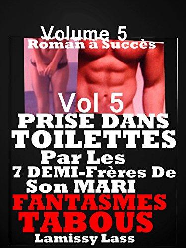 PRISE DANS TOILETTES PAR 7 DEMI-Frères De Son Mari:Vol 5 : ROMAN érotique à Succès POUR ADULTES(-18)! par LAMISSY LASS