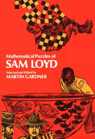 Mathematical Puzzles of Sam Loyd (Dover Recreational Math)