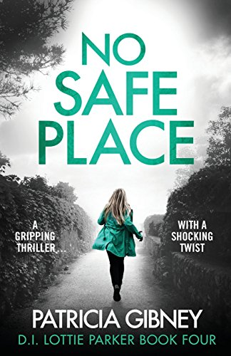 No Safe Place: A gripping thriller with a shocking twist: Volume 4 (Detective Lottie Parker)