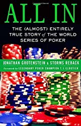All In: The (Almost) Entirely True Story of the World Series of Poker by Jonathan Grotenstein (2005-10-01)