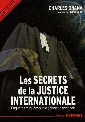 Les secrets de la justice internationale : Enquêtes truquées sur le génocide rwandais