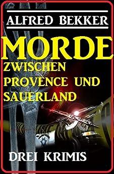Morde zwischen Provence und Sauerland: Drei Krimis