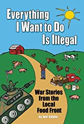 Everything I Want To Do Is Illegal: War Stories from the Local Food Front by Joel Salatin (2007-09-17)