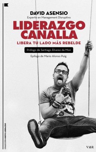 Liderazgo Canalla: Libera tu lado más rebelde (Nuevo Liderazgo) por David Asensio García