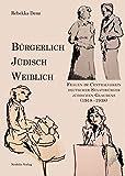 Bürgerlich, jüdisch, weiblich: Frauen im Centralverein deutscher Staatsbürger jüdischen Glaubens (1918–1938) (Jüdische Kulturgeschichte in der Moderne)