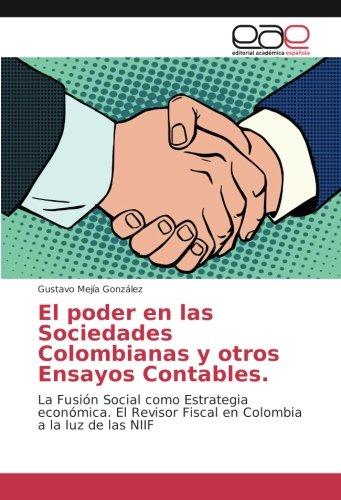 El poder en las Sociedades Colombianas y otros Ensayos Contables.: La Fusión Social como Estrategia económica. El Revisor Fiscal en Colombia a la luz de las NIIF