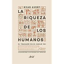 La riqueza de los humanos: El trabajo en el siglo XXI (Ariel)