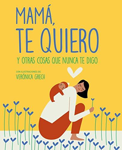 Mamá, te quiero: Y otras cosas que nunca te digo (Zenith Original) por Verónica Grech