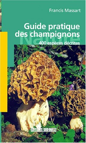Guide pratique des champignons. 400 espèces décrites