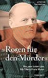 Rosen für den Mörder: Die zwei Leben des SS-Mannes Franz Murer - Johannes Sachslehner