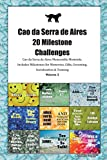 Cao da Serra de Aires 20 Milestone Challenges Cao da Serra de Aires Memorable Moments.Includes Milestones for Memories, Gifts, Grooming, Socialization