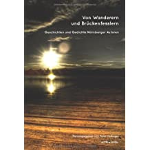 Von Wanderern und Brückenfesslern: Geschichten und Gedichte Nürnberger Autoren
