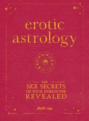 Erotic Astrology: The Sex Secrets Of Your Horoscope Revealed