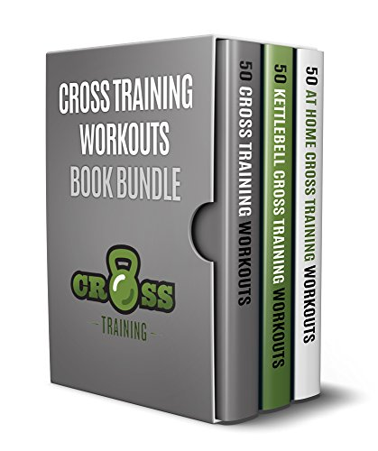 Cross Training Workouts Book Bundle: 150 Cross Training Workouts in Total Consisting of the Top 50 Cross Training Workouts, 50 At Home Cross Training Workouts ... Cross Training Workouts (English Edition)