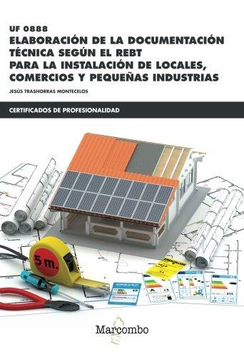 *UF0888  Elaboración de la documentación técnica según el REBT: para la instalación de locales, comercios y pequeñas industrias (CERTIFICADOS DE PROFESIONALIDAD) por JESÚS TRASHORRAS MONTECELOS