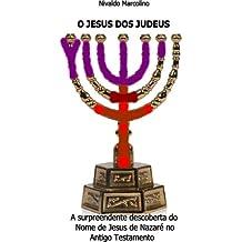 O JESUS DOS JUDEUS: A surpreendente descoberta do Nome de Jesus de Nazaré no Antigo Testamento (Portuguese Edition)