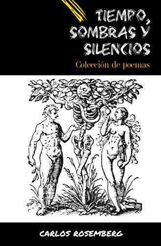 Tiempo, Sombras y Silencios: Colección de poemas por Carlos Rosemberg