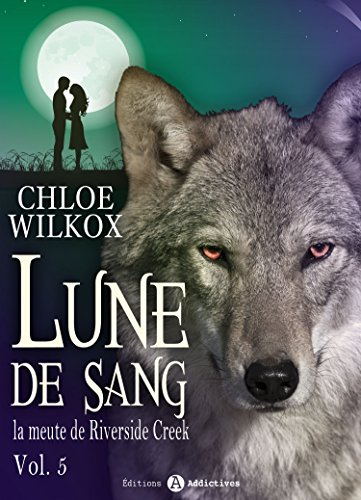 reup lune de sang la meute de riverside creek tome 5 chloe wilkox. Black Bedroom Furniture Sets. Home Design Ideas