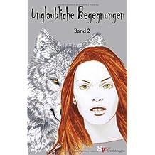Unglaubliche Begegnungen II: Kurzgeschichten