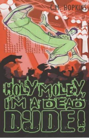 Holy moly, I'm a dead dude!