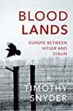 Bloodlands: Europe between Hitler and Stalin - Timothy Snyder