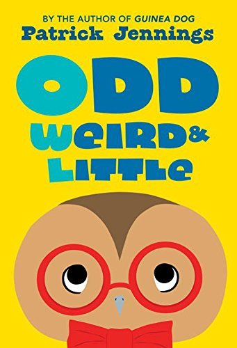 Odd, Weird & Little by Patrick Jennings (2015-03-24)
