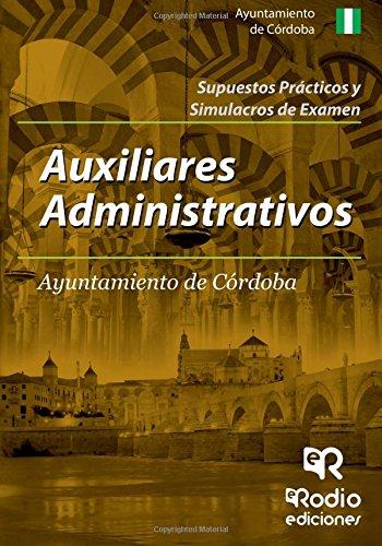 Auxiliares Administrativos del Ayuntamiento de Córdoba. Supuestos prácticos y Simulacros de examen (OPOSICIONES)