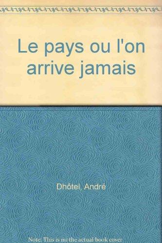 LE PAYS OU L'ON N'ARRIVE JAMAIS