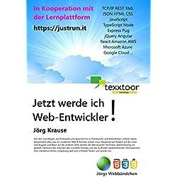 Jetzt werde ich Web-Entwickler!: Protokolle, HTML, CSS, JavaScript, TypeScript, Angular, React und vieles mehr