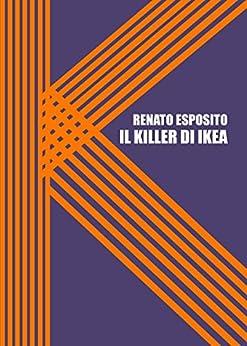 Il Killer di Ikea: Nuova edizione di [Esposito, Renato]