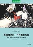 Kindheit - Heldenzeit: Märchen, Bildung und Entwicklung