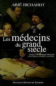 Les médecins du grand siècle par Aimé Richardt