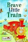 Brave Little Train (Little Vehicle Stories Series)