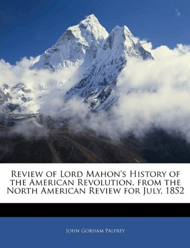 Review of Lord Mahon's History of the American Revolution. from the North American Review for July, 1852
