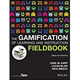 The Gamification of Learning and Instruction Fieldbook: Ideas into Practice by Karl M. Kapp (2013-11-11)
