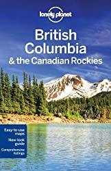 Lonely Planet British Columbia & the Canadian Rockies (Travel Guide) by Lonely Planet (2011-10-01)