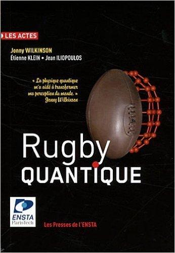 Rugby quantique de Jonny Wilkinson,Etienne Klein ,Jean Iliopoulos ( 24 novembre 2011 )