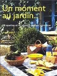 Un moment au jardin... 20 recettes et 40 objets à réaliser soi-même (Ancien prix Editeur: 29 Euros )