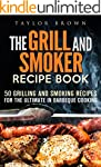 The Grill and Smoker Recipe Book: 50...