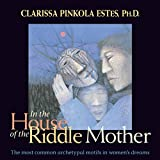 In the House of the Riddle Mother: The Most Common Archetypal Motifs in Women's Dreams