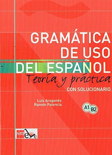 Gramatica de uso del Espanol / Spanish Grammar: Teoria y practica con solucionario/ Theory and Practice with solutions
