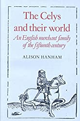 [The Celys and their World: An English Merchant Family of the Fifteenth Century] (By: Alison Hanham) [published: July, 2002]